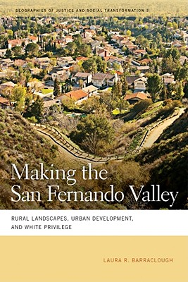 Making the San Fernando Valley By Barraclough, Laura R.